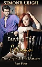 The Virgin and the Masters - Part Four - Buying the Virgin, #20 ebook by Simone Leigh