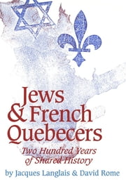 Jews and French Quebecers - Two Hundred Years of Shared History ebook by Jacques Langlais,David Rome,Barbara Young