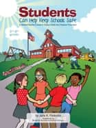 Students Can Help Keep Schools Safe: A Student/Teacher's Guide To School Safety and Violence Prevention ebook by Julie  K. Federico