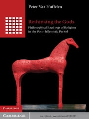 Rethinking the Gods - Philosophical Readings of Religion in the Post-Hellenistic Period ebook by Peter van Nuffelen