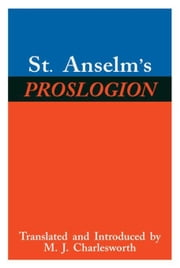 St. Anselm's Proslogion: With A Reply on Behalf of the Fool by Gaunilo and The Author's Reply to Gaunilo ebook by Anselm, St.