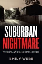 Suburban Nightmare: Australian True Crime Stories ebook by Emily Webb