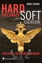 Hard Diplomacy and Soft Coercion ebook by James Sherr