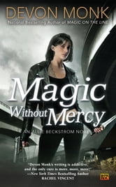 Magic Without Mercy - An Allie Beckstrom Novel ebook by Devon Monk