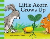 Little Acorn Grows Up ebook by Edward Gibbs