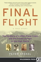 Final Flight - The Mystery of a WW II Plane Crash and the Frozen Airmen in the High Sierra ebook by Peter Stekel