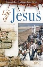 Life of Jesus ebook by Rose Publishing