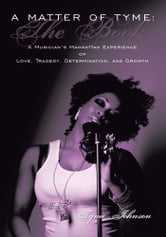 A Matter of Tyme: The Book - A Musician's Manhattan Experience of Love, Tragedy, Determination, and Growth ebook by Tyme Johnson