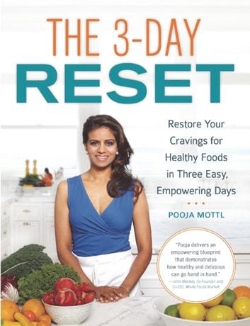 The 3-Day Reset - Restore Your Cravings For Healthy Foods in Three Easy, Empowering Days eBook by Pooja Mottl
