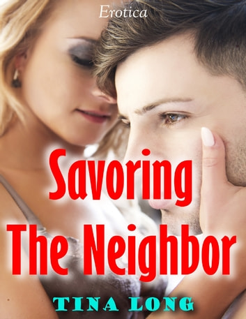 Savoring the Neighbor (Erotica) ebook by Tina Long
