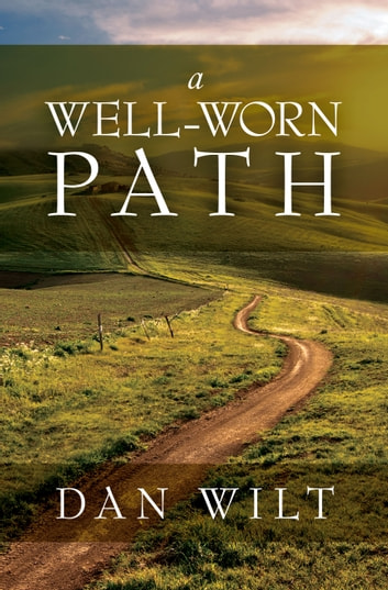 A Well-Worn Path - Thirty-One Daily Reflections for the Worshipping Heart ebook by Dan Wilt