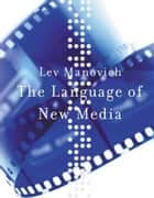 The Language of New Media ebook by Lev Manovich, Roger F. Malina, PhD,...
