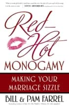 Red-Hot Monogamy - Making Your Marriage Sizzle ebook by Bill Farrel, Pam Farrel