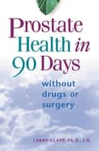 Prostate Health in 90 Days ebook by Larry Clapp