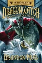 Dragonwatch, Book 2: Wrath of the Dragon King ebook by