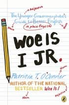 Woe is I Jr. ebook by Patricia T. O'Conner,Tom Stiglich