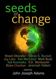 Seeds of Change ebook by John Joseph Adams,Tobias S. Buckell,Nnedi Okorafor