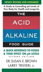 The Acid-Alkaline Food Guide - Second Edition ebook by Susan E. Brown,Larry Jr. Trivieri