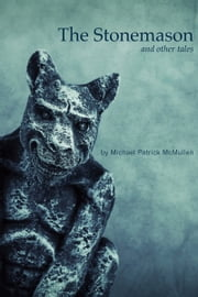 The Stonemason and Other Tales ebook by Michael Patrick McMullen