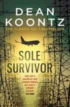 Sole Survivor - A haunting thriller of mystery and conspiracy ebook by Dean Koontz