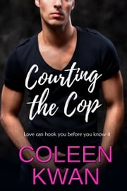 Courting The Cop ebook by Coleen Kwan