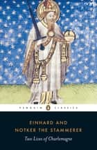 Two Lives of Charlemagne ebook by Einhard,Notker the Stammerer