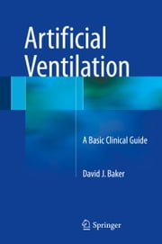 Artificial Ventilation - A Basic Clinical Guide ebook by David J. Baker