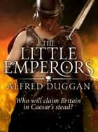 The Little Emperors ebook by Alfred Duggan