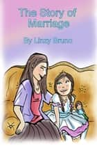 The Story of Marriage ebook by Linzy Bruno