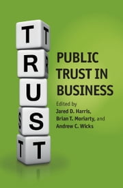 Public Trust in Business ebook by Jared D. Harris,Brian Moriarty,Andrew C. Wicks