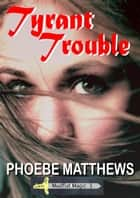 Tyrant Trouble - Mudflat Magic, #1 ebook by Phoebe Matthews