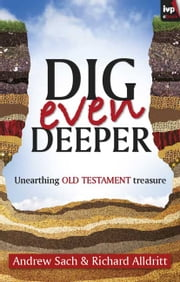 Dig Even Deeper - Unearthing Old Testament treasure ebook by Andrew Sach, Richard Alldritt