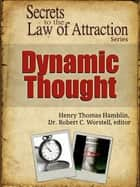 Secrets to the Law of Attraction: Dynamic Thought - based on the works of Henry Thomas Hamblin ebook by Dr. Robert C. Worstell, Henry Thomas Hamblin