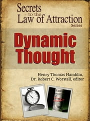 Secrets to the Law of Attraction: Dynamic Thought - based on the works of Henry Thomas Hamblin ebook by Dr. Robert C. Worstell,Henry Thomas Hamblin