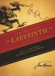 Jim Henson's Labyrinth: The Novelization Vol. 1 ebook by Jim Henson, A.C.H. Smith, Brian Froud