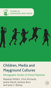 Children, Media and Playground Cultures - Ethnographic Studies of School Playtimes ebook by R. Willett,C. Richards,J. Marsh,A. Burn,J. C Bishop