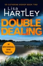 Double Dealing - An unputdownable crime thriller ebook by Lisa Hartley
