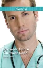 Dynamite Doc Or Christmas Dad? ebook by Marion Lennox