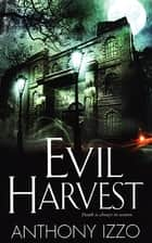 Evil Harvest ebook by Anthony Izzo