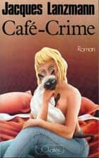Café-Crime ebook by Jacques Lanzmann