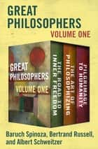 Great Philosophers Volume One - The Road to Inner Freedom, The Art of Philosophizing, and Pilgrimage to Humanity ebook by Bertrand Russell, Albert Schweitzer, Baruch Spinoza