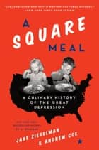 A Square Meal - A Culinary History of the Great Depression ebook by Jane Ziegelman, Andrew Coe