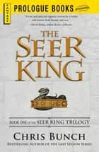 The Seer King - Book One of the Seer King Trilogy ebook by Chris Bunch