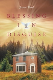 Blessing in Disguise ebook by Jessica Ward