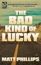The Bad Kind of Lucky ebook by Matt Phillips