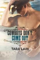 Cowboys Don't Come Out ebook by Tara Lain