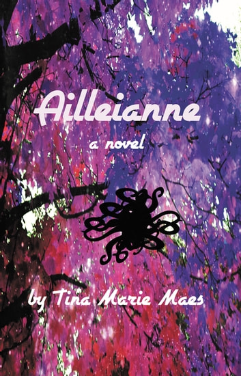 Ailleianne - a novel ebook by Tina Marie Maes