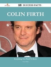 Colin Firth 163 Success Facts - Everything you need to know about Colin Firth ebook by Cheryl Walls