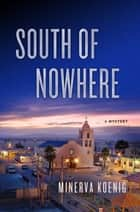 South of Nowhere - A Mystery ebook by Minerva Koenig
