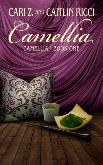 Camellia ebook by Caitlin Ricci,Cari Z.